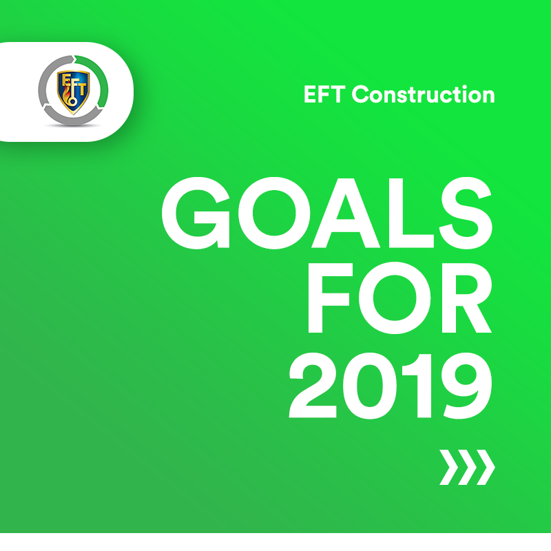 EFT Construction   Goals For 2019