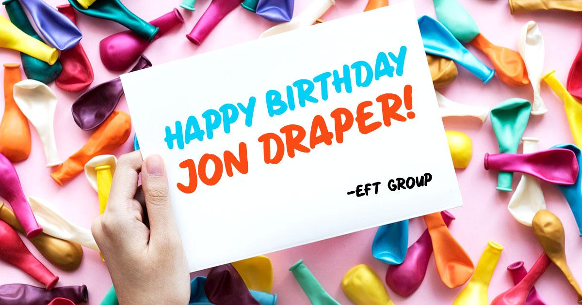 EFT wish a happy birthday to team member Jon Draper