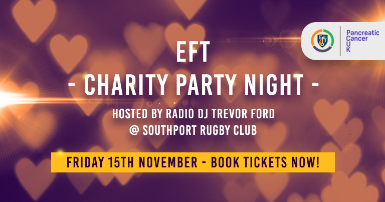 EFT Charity Party Night – Friday 15th November At Southport Rugby Club – In Aid Of Pancreatic Cancer UK!