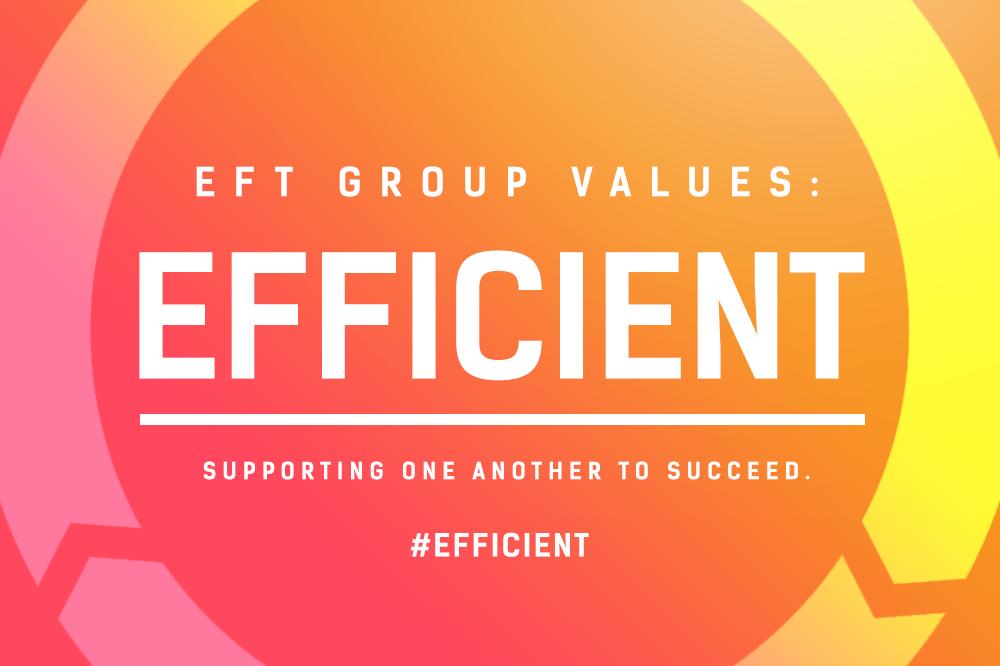 EFT Group Values – Efficient
