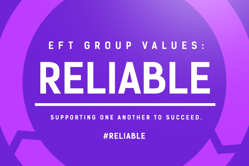 EFT Group Values – Reliable