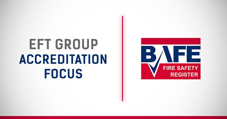 EFT Group | Accreditation Focus – BAFE Fire Safety
